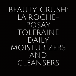 beauty-crush-la-roche-posay-toleraine-double-maoisturizer-uv-sensitive-skin-foam-cleanser-skincare-product-review-beauty-and-the-beat-blog