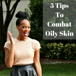 5 Ways to Combat Oily Skin